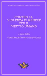 Documenti e contributi sulla Massoneria. Contro la violenza di genere per il Diritto umano